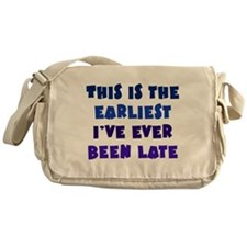 Earliest I've Been Late Messenger Bag