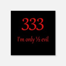 "333: Half Evil Square Sticker 3"" x 3"""