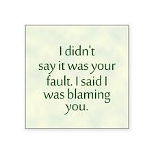 "I'm Blaming You Square Sticker 3"" x 3"""