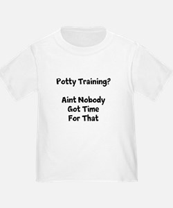 Potty Training? Aint Nobody Got Time For That T-Sh