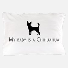 My baby is a Chihuahua Pillow Case