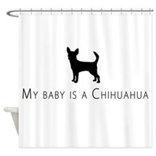 My baby is a Chihuahua Shower Curtain