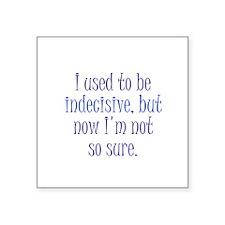 "Indecisive Square Sticker 3"" x 3"""