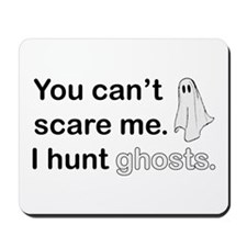 I Hunt Ghosts Mousepad