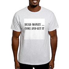 Dead Money... Come and Get it Ash Grey T-Shirt