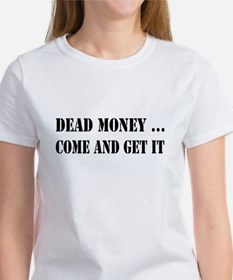 Dead Money... Come and Get it Women's T-Shirt