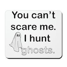 I Hunt Ghosts Mousepad