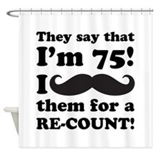 Funny Mustache 75th Birthday Shower Curtain