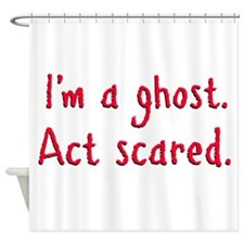 I'm a ghost Shower Curtain