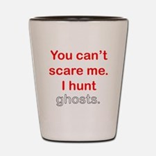 I Hunt Ghosts Shot Glass