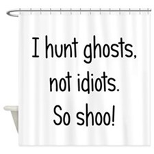 Ghosts, not idiots Shower Curtain
