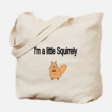 Im a little Squirrely Tote Bag