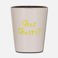 Ghot Ghosts? Shot Glass