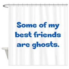 Best Friends are Ghosts Shower Curtain