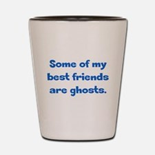 Best Friends are Ghosts Shot Glass