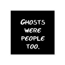 "Ghosts Were People Square Sticker 3"" x 3"""