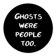 Ghosts Were People Round Car Magnet