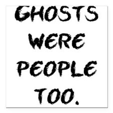 """Ghosts Were People Square Car Magnet 3"""" x 3"""""""