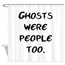 Ghosts Were People Shower Curtain