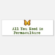 All You Need is Permaculture Bumper Bumper Bumper Sticker