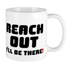 REACH OUT - ILL BE THERE! V Small Mug