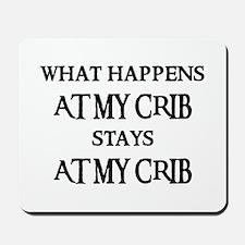 STAYS AT MY CRIB Mousepad