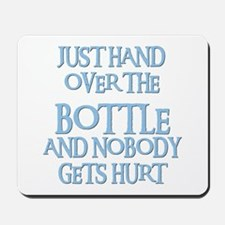 HAND OVER THE BOTTLE Mousepad