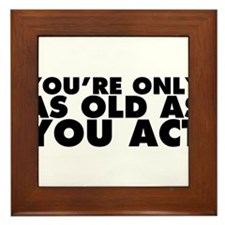 You're Only as Old as You Act Framed Tile