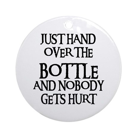 HAND OVER THE BOTTLE Ornament (Round)