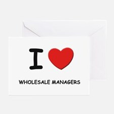 I Love wholesale managers Greeting Cards (Package