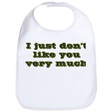 I Just Don't Like You Very Much Bib