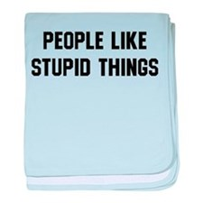 People Like Stupid Things baby blanket