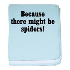 Because There Might Be Spiders baby blanket