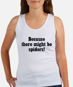 Because There Might Be Spiders Women's Tank Top