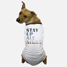 stay up all night Dog T-Shirt
