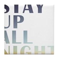 stay up all night Tile Coaster