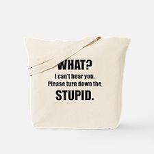 Turn Down The Stupid Tote Bag