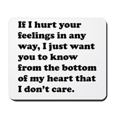 If I Hurt Your Feelings Mousepad