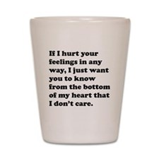 If I Hurt Your Feelings Shot Glass