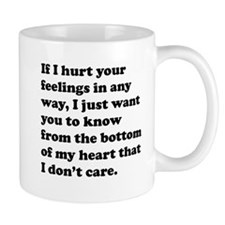 If I Hurt Your Feelings Mug
