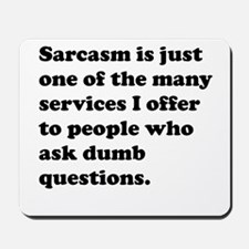 Sarcasm One Of The Service I Offer Mousepad