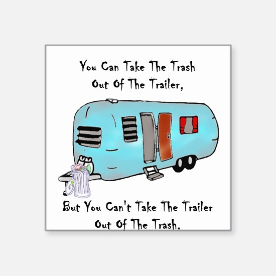 Take The Trash Out Of The Trailer Sticker