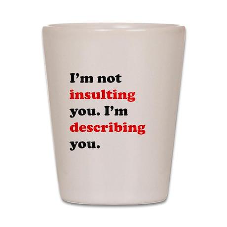 Im Describing You Shot Glass