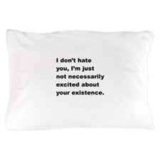 I Dont Hate You Pillow Case