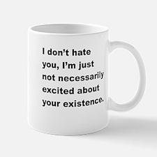 I Dont Hate You Mug