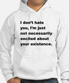 I Dont Hate You Hoodie