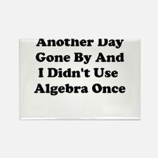 ANOTHER DAY GONE BY AND I DIDNT USE ALGEBRA ONCE R