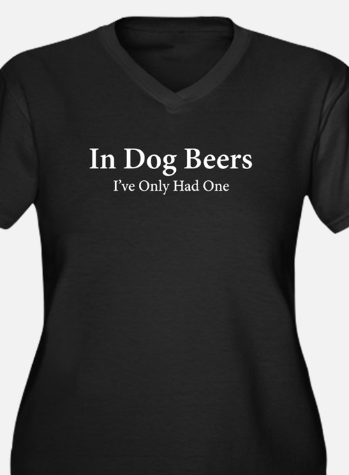In Dog Beers Ive Only had one Plus Size T-Shirt