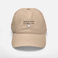 Making Teeth its what I do Baseball Baseball Baseball Cap