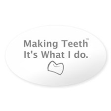Making Teeth its what I do Decal